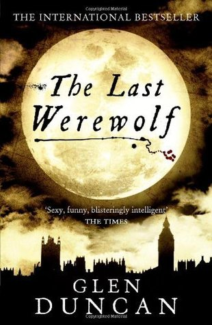 The_Last_Werewolf_(The_Last_Werewolf_-_Bloodlines_Trilogy_-1)_by_Glen_Duncan_color